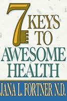 7 Keys to Awesome Health