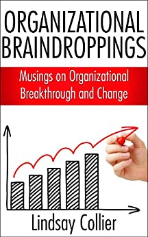 Organizational Braindroppings; Musings on Organizational Change by [Collier, Lindsay]