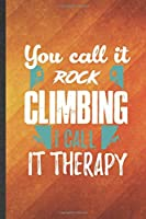 You Call It Rock Climbing I Call It Therapy: Funny Blank Lined Rock Climbing Notebook/ Journal, Graduation Appreciation Gratitude Thank You Souvenir Gag Gift, Superb Graphic 110 Pages