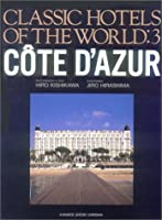 C^OTE D'AZUR (CLASSIC HOTELS OF THE WORLD)