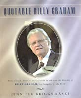 Quotable Billy Graham: Words of Faith, Devotion, and Salvation from and About the Ministry of Billy Graham, an Evangelist for the World (Potent Quotables)
