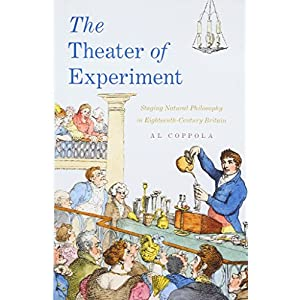 The Theater of Experiment: Staging Natural Philosophy in Eighteenth-Century Britain