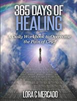 365 Days of Healing: A Daily Workbook to Overcome the Pain of Grief