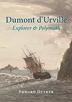 Dumont D'urville: Explorer & Polymath