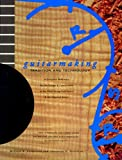 Guitarmaking: Tradition and Technology: A Complete Reference for the Design & Construction of the Steel-String Folk Guitar & the Classical Guitar (Guitar Reference)