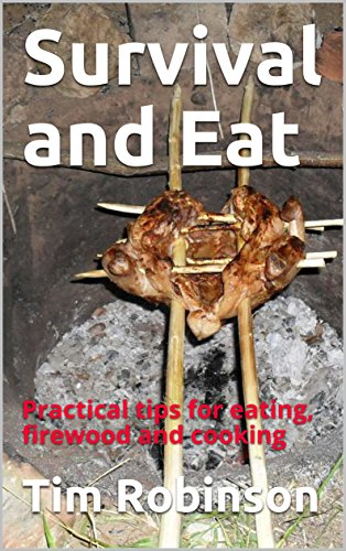 Survival and Eat: Practical tips for eating, firewood and cooking (English Edition)