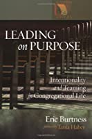 Leading On Purpose: Intentionality And Teaming In Congregational Life (Lutheran Voices)
