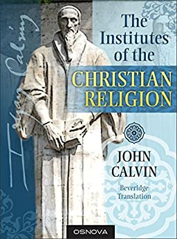 Calvin: The Institutes of the Christian Religion (best navigation with Direct Verse Jump) by [Calvin, John]