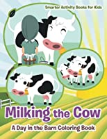Milking the Cow: A Day in the Barn Coloring Book
