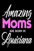 Amazing Moms Are Born in Louisiana: Mothers Bayou State Birth Place Gift Journal