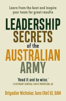 Leadership Secrets of the Australian Army: Learn from the best and inspire your team for great results by [Jans, Nicholas]