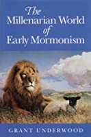 The Millenarian World of Early Mormonism