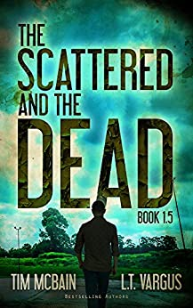 The Scattered and the Dead (Book 1.5): Post Apocalyptic Fiction by [McBain, Tim, Vargus,L.T.]