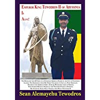 Emperor King Tewodros II of Abyssinia Is Alive! the Biography Life & Times