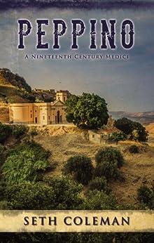 Peppino: A Nineteenth Century Medici by [Coleman, Seth]