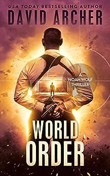 World Order - A Noah Wolf Thriller by [Archer, David]