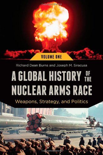 Download A Global History of the Nuclear Arms Race: Weapons, Strategy, and Politics (Praeger Security International) 1440800944