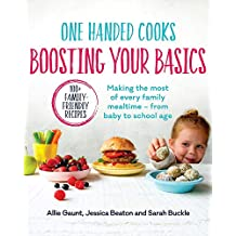 One Handed Cooks: Boosting Your Basics: Making the most of every familymealtime - from baby to school age