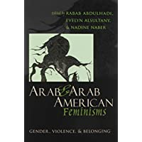 Arab & Arab American Feminisms: Gender, Violence, & Belonging (Gender, Culture, and Politics in the Middle East)