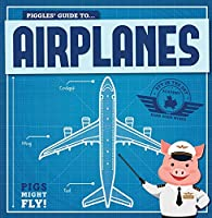 Piggles' Guide to Airplanes (Pigs Might Fly!)