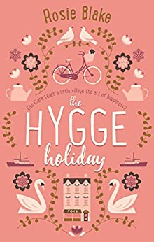 The Hygge Holiday: The warmest, funniest, cosiest romantic comedy of the year by [Blake, Rosie]