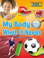 My Body and What It Needs (Get Started With Stem)