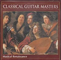 Classical Guitar Masters: Musical Renaissance