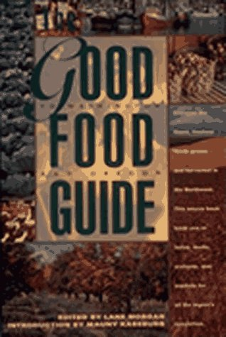 Download The Good Food Guide: Discover the Finest, Freshest Foods Grown and Harvested in the Northwest 0912365501