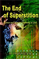 The End of Superstition: Science and Jesus in Harmony at Last
