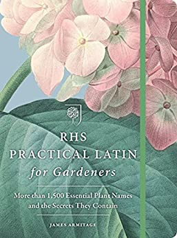 RHS Practical Latin for Gardeners: More than 1,500 Essential Plant Names and the Secrets They Contain by [The Royal Horticultural Society]