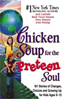 Chicken Soup for the Preteen Soul: 101 Stories of Changes, Choices and Growing Up for Kids Ages 9-13 (Chicken Soup for the Soul)