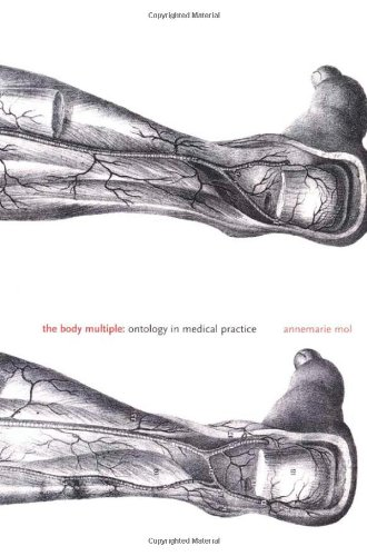Download The Body Multiple: Ontology in Medical Practice (Science and Cultural Theory) 0822329174