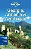Lonely Planet Georgia Armenia & Azerbaijan (Lonely Planet Georgia, Armenia and Azerbaijan)