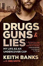 Drugs, Guns & Lies: My life as an undercover