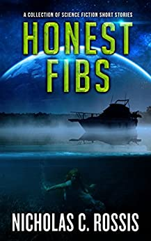 Honest Fibs: A Collection of Science Fiction Short Stories (Short SSF Stories Book 3) by [Rossis, Nicholas C.]