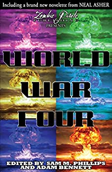 [Phillips, Sam, Asher, Neal]のWORLD WAR FOUR: A Science Fiction Anthology (English Edition)