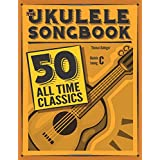 The Ukulele Songbook: 50 All Time Classics