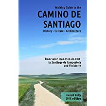 Walking Guide to the Camino de Santiago History Culture Architecture from St Jean Pied de Port to Santiago de Compostela and Finisterre: The guide for ... de Santiago (CaminoGuide.net eBooks Book 7)