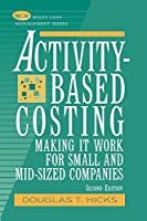 Activity-Based Costing: Making It Work for Small and Mid-Sized Companies (Wiley Cost Management Series)