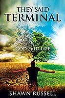 They Said Terminal: God Said Life