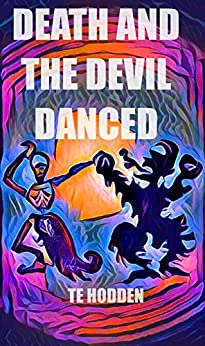 Death And The Devil Danced: A tale of love and horror by [Hodden, T.E.]