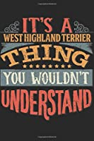 It's A West Highland Terrier Thing You Wouldn't Understand: Gift For West Highland Terrier Lover 6x9 Planner Journal
