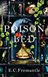 The Poison Bed: 'A Jacobean GONE GIRL. Dark and deeply satisfying, a tale of monstrous intrigue and murder' M. J. Carter