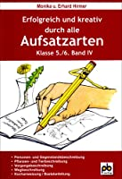 Erfolgreich und kreativ durch alle Aufsatzarten 5./6. Klasse. Band 4: Beschreibung, Kochanweisung, Bastelanleitung