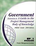 Government: Extension to a Guide to the Project Management Body of Knowledge (Pmbok Guide)-2000 : Managing Government Projects