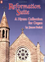 Reformation Suite: A Hymn Collection for Organ