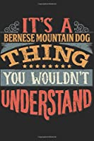 It's A Bernese Mountain Dog Thing You Wouldn't Understand: Gift For Bernese Mountain Dog Lover 6x9 Planner Journal