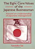 The Eight Core Values of the Japanese Businessman: Toward an Understanding of Japanese Management