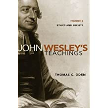 John Wesley's Teachings, Volume 4: Ethics and Society