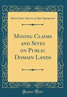 Mining Claims and Sites on Public Domain Lands (Classic Reprint)